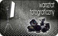 Warsztat fotograficzny - fotograf Kraków, fotograf Warszawa